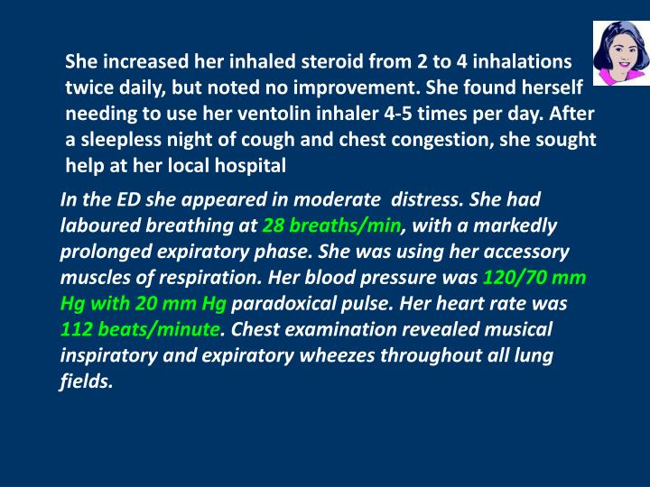 She increased her inhaled steroid from 2 to 4 inhalations twice daily, but noted no improvement. She found herself needing to use her