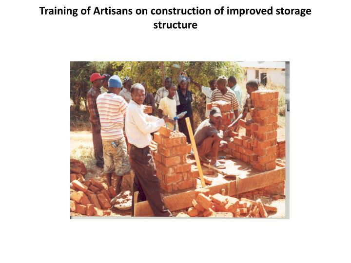 Training of Artisans on construction of improved storage structure