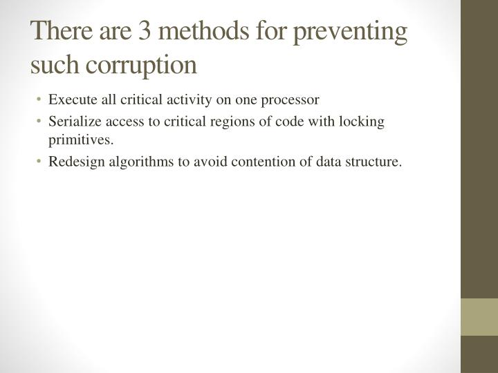 There are 3 methods for preventing such corruption