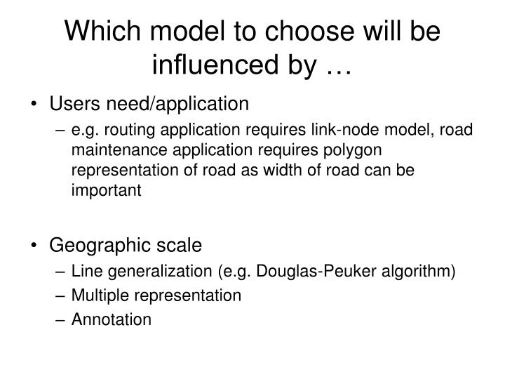 Which model to choose will be influenced by …