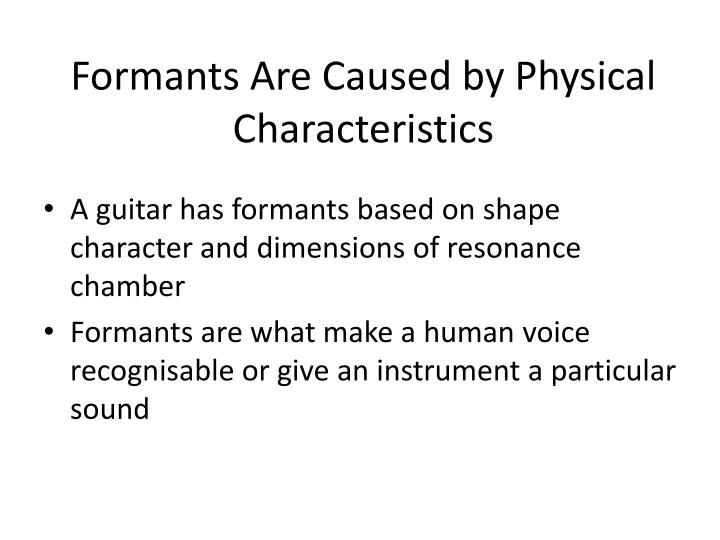 Formants Are Caused by Physical Characteristics