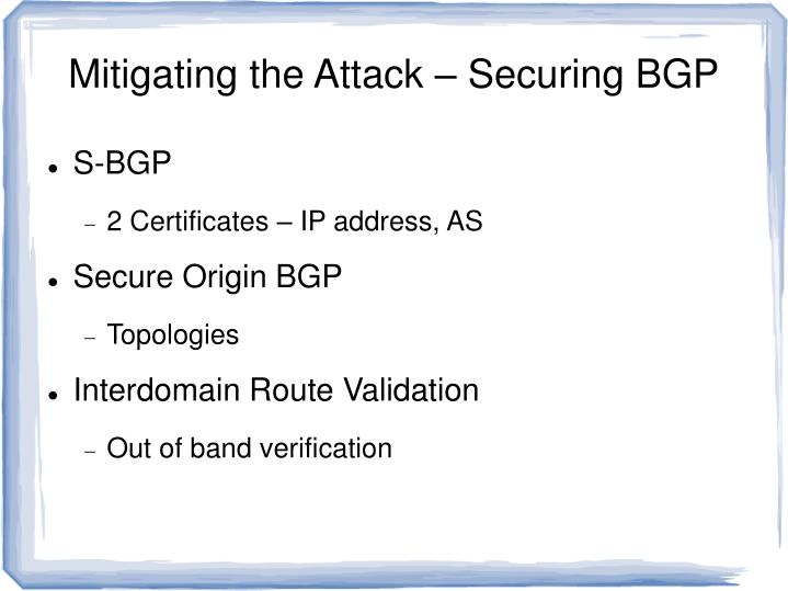 Mitigating the Attack – Securing BGP