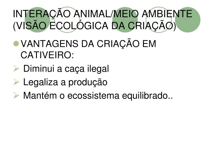 INTERAÇÃO ANIMAL/MEIO AMBIENTE (VISÃO ECOLÓGICA DA CRIAÇÃO)