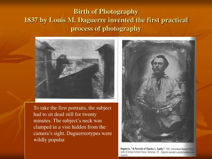 birth of photography 1837 by louis m daguerre invented the first practical process of photography n.