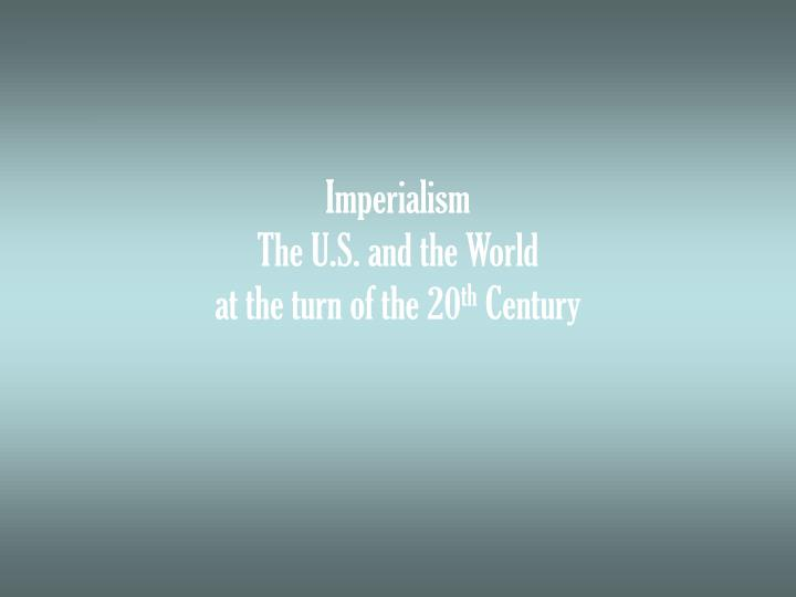 imperialism the u s and the world at the turn of the 20 th century n.