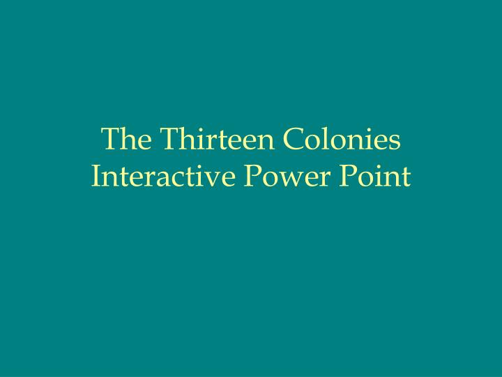 the thirteen colonies interactive power point n.