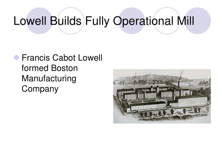 Lowell Builds Fully Operational Mill