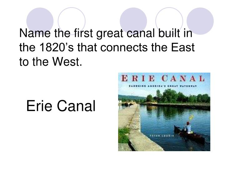 Name the first great canal built in the 1820's that connects the East to the West.