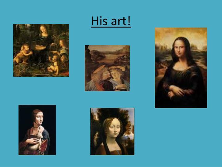 His art!