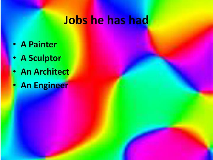 Jobs he has had
