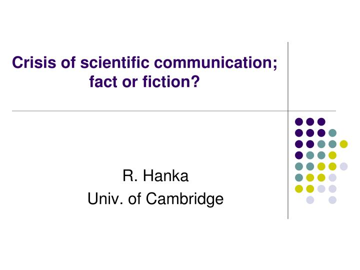 crisis of scientific communication fact or fiction n.