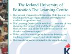 the iceland university of education the learning centre