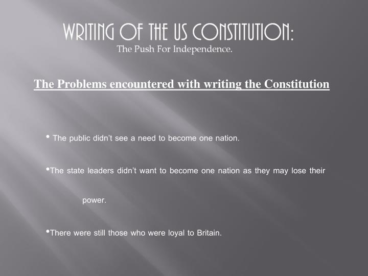 The Problems encountered with writing the Constitution