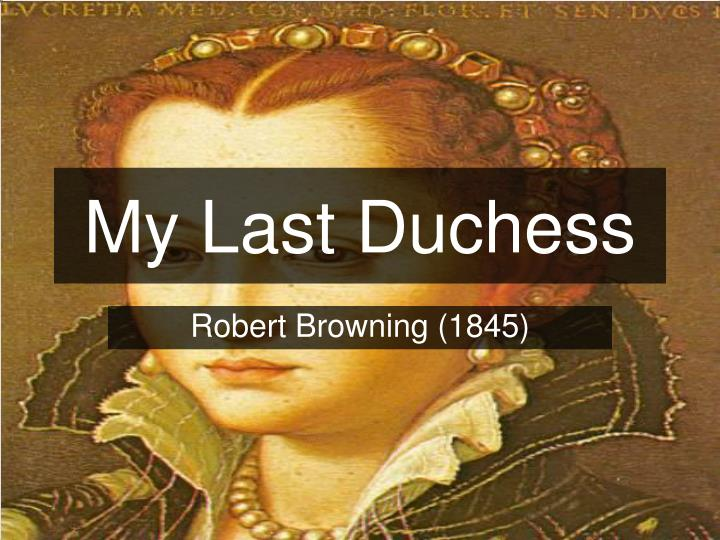 """my last duchess critical essay Free essay: compare and contrast porphyrias lover and my last duchess """"porphyrias lover"""" and my last duchess are similar in."""
