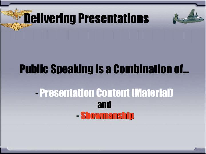 Public Speaking is a Combination of…
