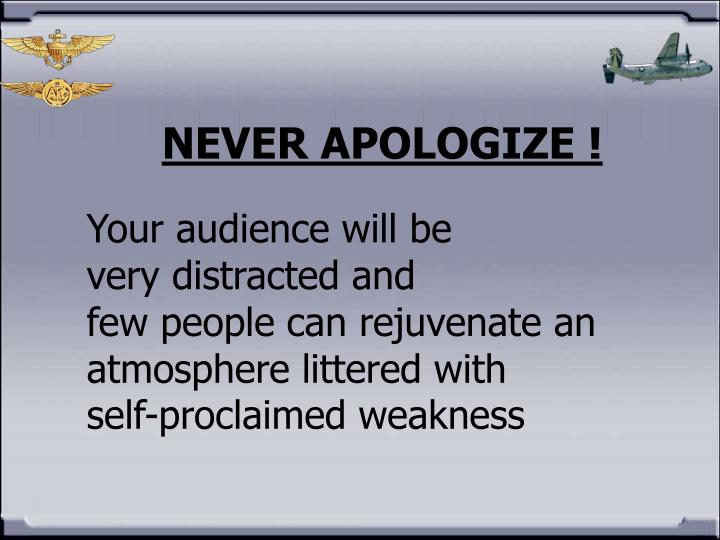 NEVER APOLOGIZE !