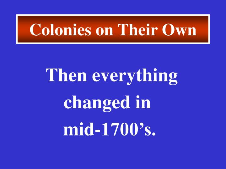 Colonies on Their Own
