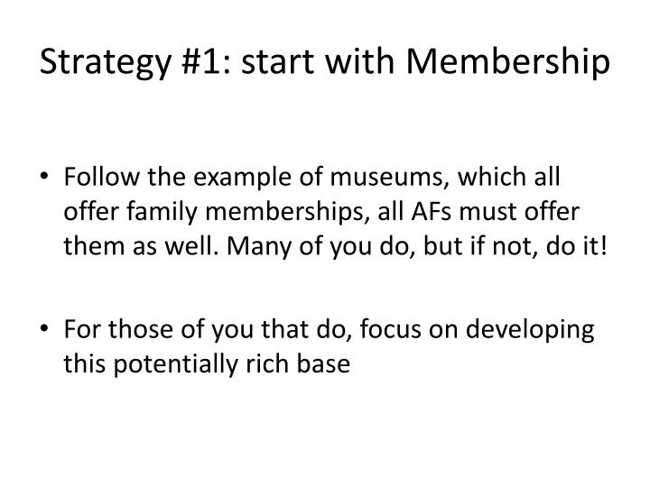 Strategy #1: start with Membership