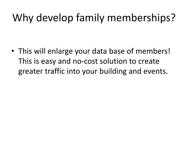 Why develop family memberships?