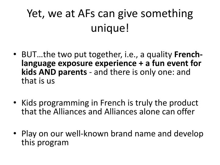 Yet, we at AFs can give something unique!