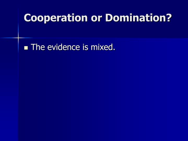 Cooperation or Domination?