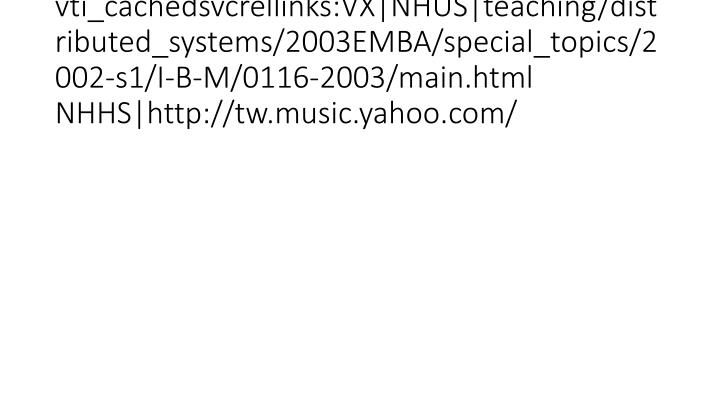 vti_cachedsvcrellinks:VX|NHUS|teaching/distributed_systems/2003EMBA/special_topics/2002-s1/I-B-M/0116-2003/main.html NHHS|http://tw.music.yahoo.com/