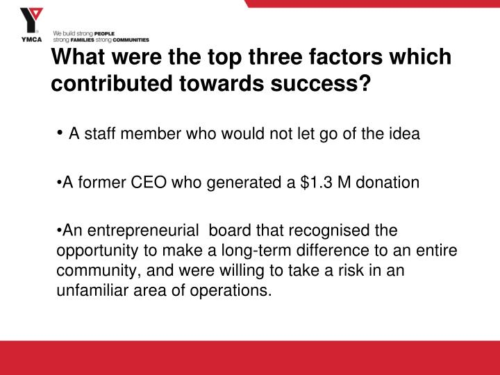 What were the top three factors which contributed towards success?