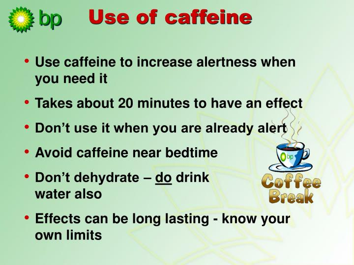 Use caffeine to increase alertness when you need it