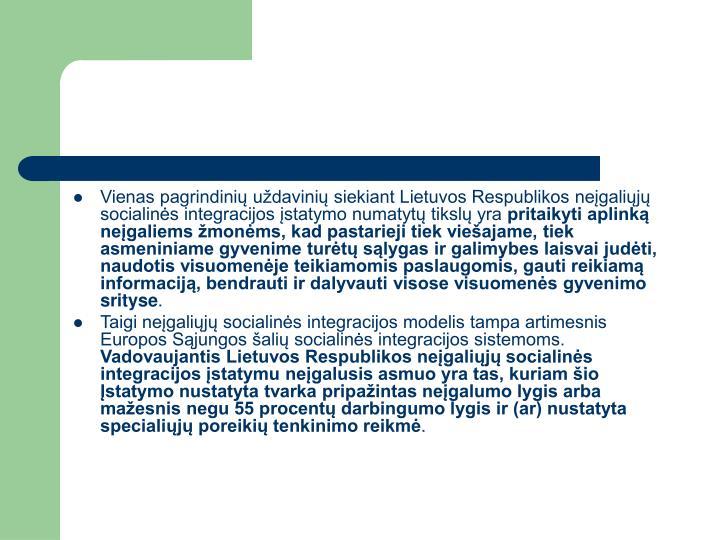 Vienas pagrindinių uždavinių siekiant Lietuvos Respublikos neįgaliųjų socialinės integracijos įstatymo numatytų tikslų yra
