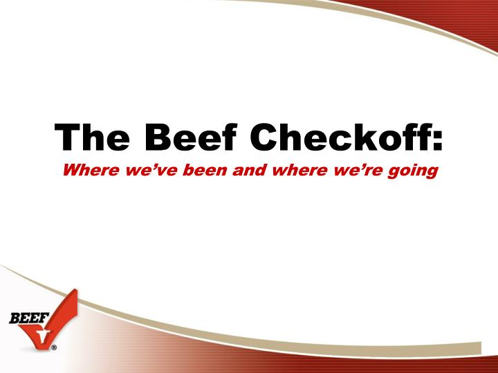 The beef checkoff where we ve been and where we re going