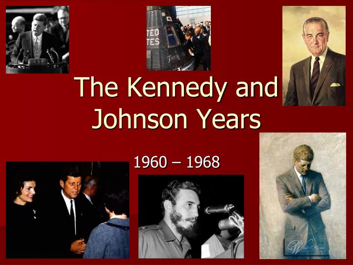 The kennedy and johnson years