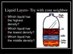 liquid layers try with your neighbor
