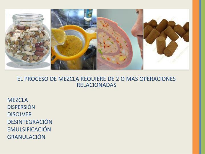 EL PROCESO DE MEZCLA REQUIERE DE 2 O MAS OPERACIONES RELACIONADAS