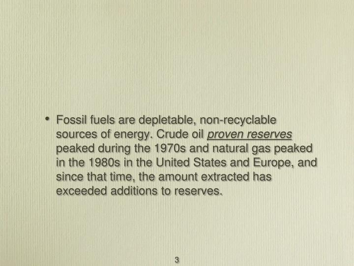 Fossil fuels are depletable, non-recyclable sources of energy. Crude oil