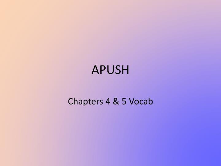apush chapter 5 vocab Chapter 5 apush outline i conquest by the cradle 1 population growth: in 1700 contained fewer than 300,000 people (20,000 of them were black) by 1775 25 million people inhabited the 13 colonies (half 1 million were black) 2.