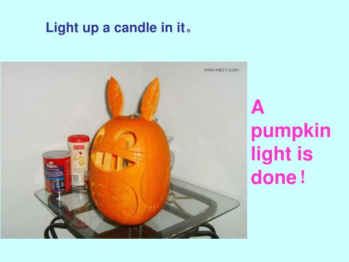 Light up a candle in it