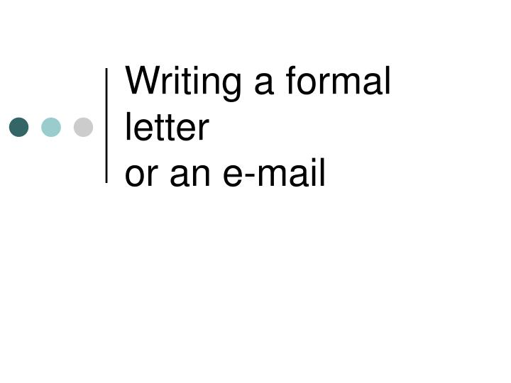 Ppt writing a formal letter or an e mail powerpoint presentation writing a formal letter or an e mail altavistaventures