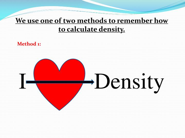 We use one of two methods to remember how to calculate density.