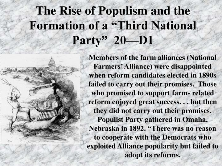 the rise of the populist party 1892: birth of the populist, or people's party wwwsliderbasecom slide 5 1892 presidential election: populist candidate won over a million votes populists decide to improve their chances by supporting a democratic candidate: william jennings bryan, who agreed to support the silver-backed.