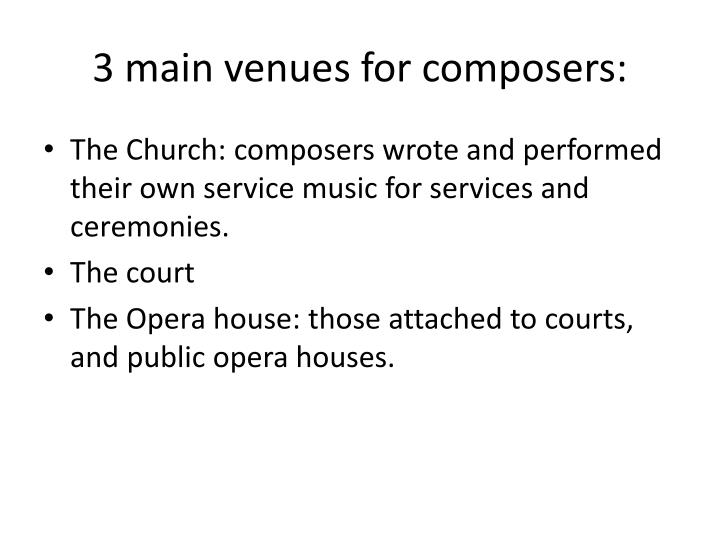 3 main venues for composers: