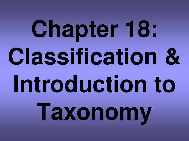 chapter 18 classification introduction to taxonomy n.