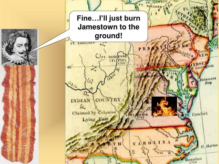 Fine…I'll just burn Jamestown to the ground!