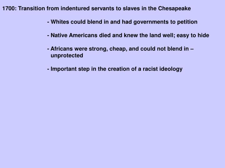 1700: Transition from indentured servants to slaves in the Chesapeake