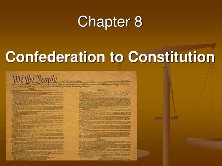 chapter 8 confederation to constitution n.
