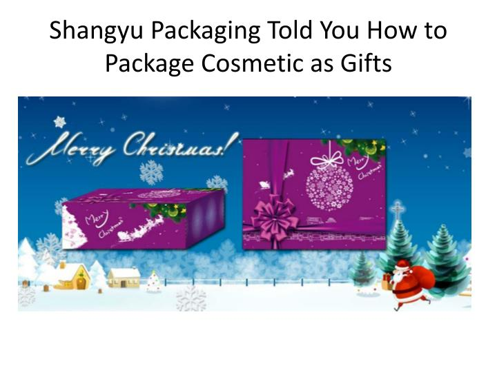 shangyu packaging told you how to package cosmetic as gifts n.
