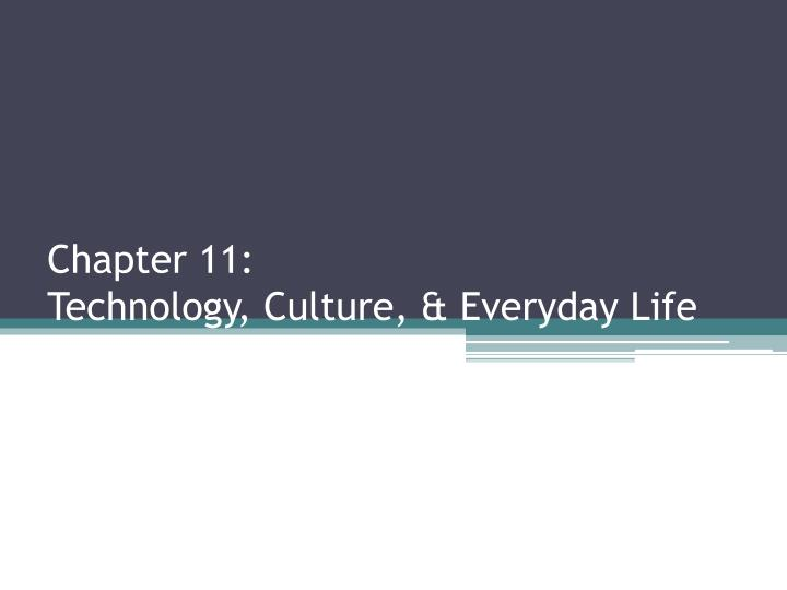 chapter 11 technology culture everyday life n.
