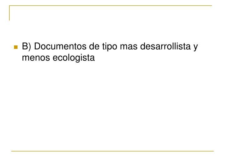 B) Documentos de tipo mas desarrollista y menos ecologista