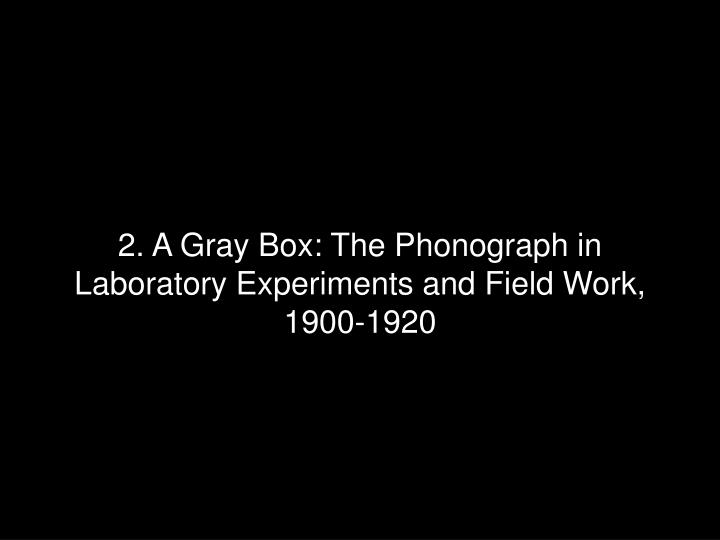 2. A Gray Box: The Phonograph in Laboratory Experiments and Field Work, 1900-1920