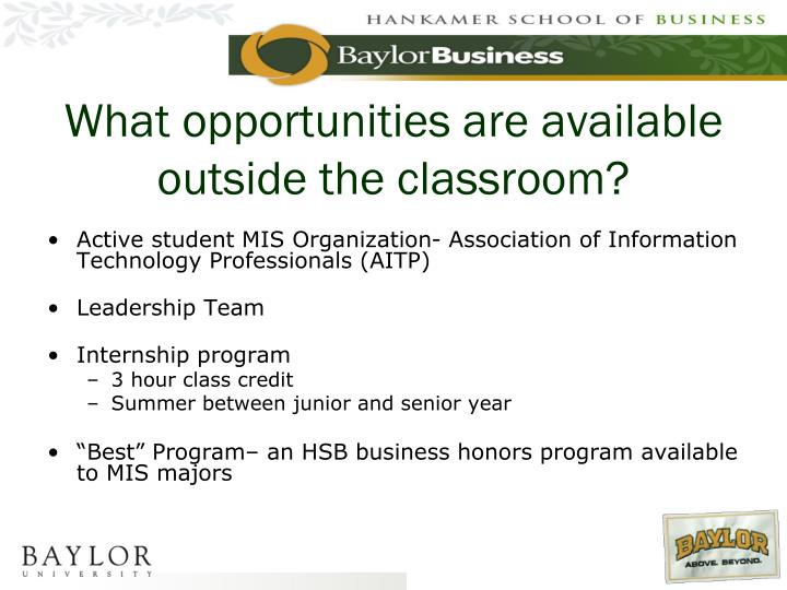 What opportunities are available outside the classroom?
