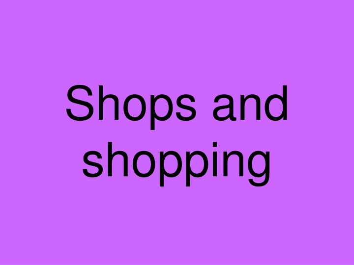 shops and shopping n.